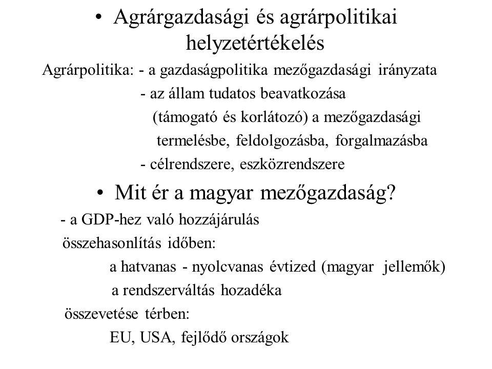 Agrárgazdasági és agrárpolitikai helyzetértékelés Agrárpolitika: - a gazdaságpolitika mezőgazdasági irányzata - az állam tudatos beavatkozása (támogat