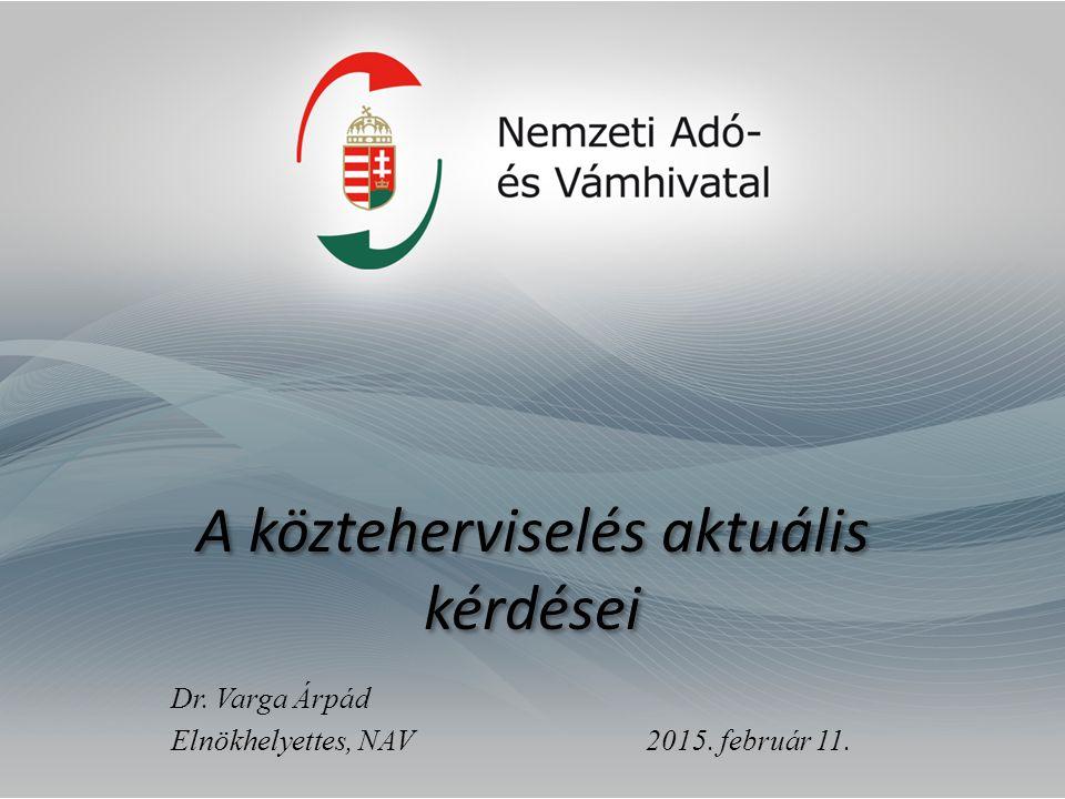 A közteherviselés aktuális kérdései Dr. Varga Árpád Elnökhelyettes, NAV 2015. február 11.