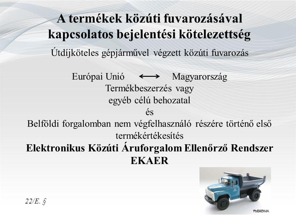 22/E. § A termékek közúti fuvarozásával kapcsolatos bejelentési kötelezettség Útdíjköteles gépjárművel végzett közúti fuvarozás Európai Unió Magyarors