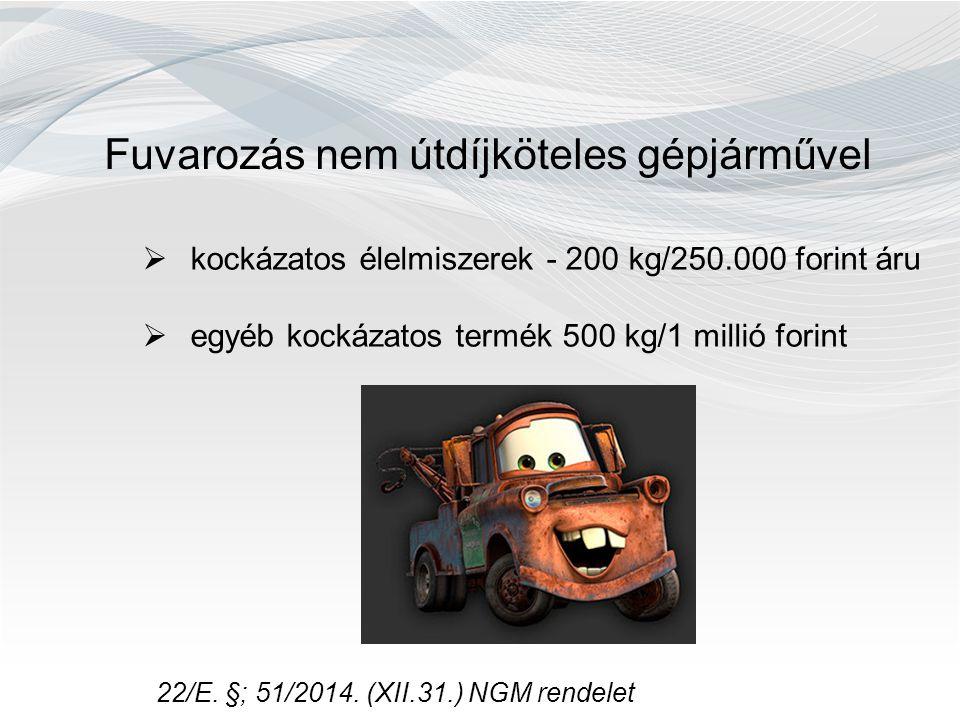 22/E. §; 51/2014. (XII.31.) NGM rendelet Fuvarozás nem útdíjköteles gépjárművel  kockázatos élelmiszerek - 200 kg/250.000 forint áru  egyéb kockázat