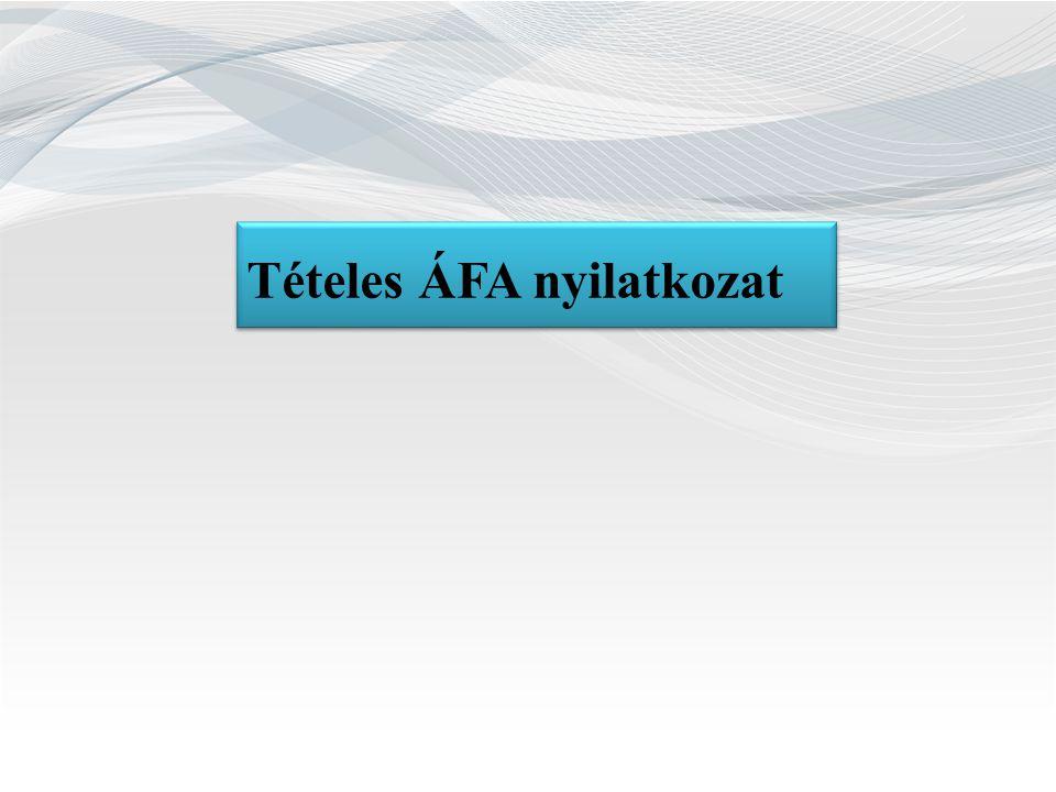 Tételes ÁFA nyilatkozat 1 millió Ft felett ÁFA ≥ 1 M Ft -ELADÓ ADÓSZÁMA -ÁFA ALAPJA, ÁFA -SZÁMLA SORSZÁMA -TELJESÍTÉS ILL.