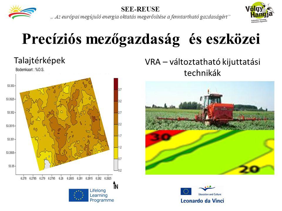 """SEE-REUSE """" Az európai megújuló energia oktatás megerősítése a fenntartható gazdaságért Precíziós mezőgazdaság és eszközei Talajtérképek VRA – változtatható kijuttatási technikák"""