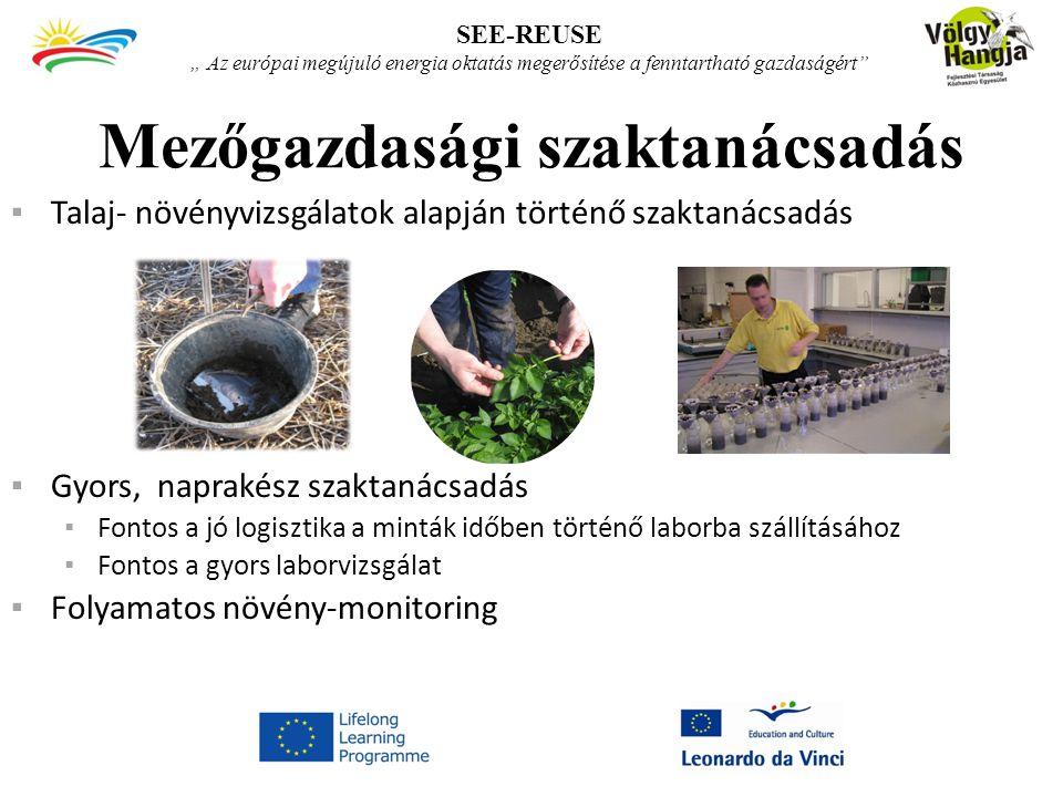 """Mezőgazdasági szaktanácsadás SEE-REUSE """" Az európai megújuló energia oktatás megerősítése a fenntartható gazdaságért ▪ Talaj- növényvizsgálatok alapján történő szaktanácsadás ▪ Gyors, naprakész szaktanácsadás ▪ Fontos a jó logisztika a minták időben történő laborba szállításához ▪ Fontos a gyors laborvizsgálat ▪ Folyamatos növény-monitoring"""