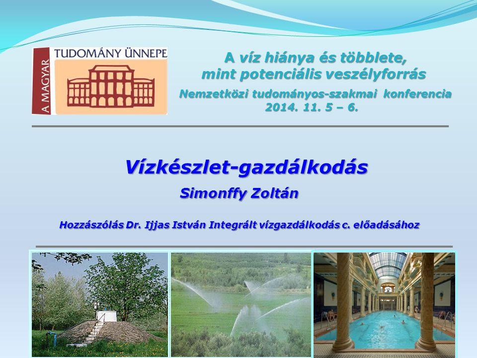 A víz hiánya és többlete, mint potenciális veszélyforrás Nemzetközi tudományos-szakmai konferencia Nemzetközi tudományos-szakmai konferencia 2014.
