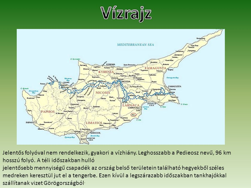 Jelentős folyóval nem rendelkezik, gyakori a vízhiány. Leghosszabb a Pedieosz nevű, 96 km hosszú folyó. A téli időszakban hulló jelentősebb mennyiségű