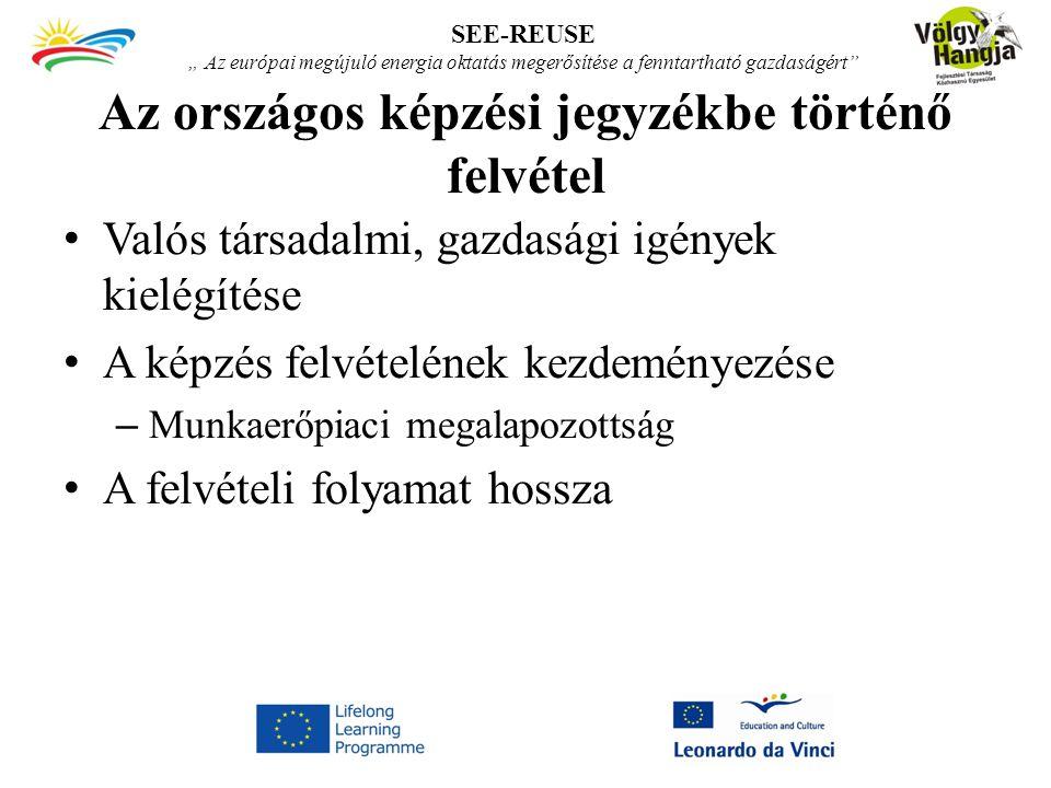 """Az országos képzési jegyzékbe történő felvétel Valós társadalmi, gazdasági igények kielégítése A képzés felvételének kezdeményezése – Munkaerőpiaci megalapozottság A felvételi folyamat hossza SEE-REUSE """" Az európai megújuló energia oktatás megerősítése a fenntartható gazdaságért"""