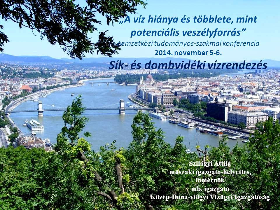 """Szilágyi Attila műszaki igazgató-helyettes, f ő mérnök mb. igazgató Közép-Duna-völgyi Vízügyi Igazgatóság """"A víz hiánya és többlete, mint potenciális"""