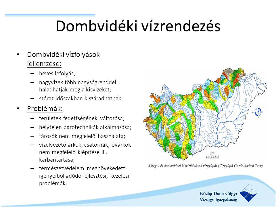 Dombvidéki vízrendezés Dombvidéki vízfolyások jellemzése: – heves lefolyás; – nagyvizek több nagyságrenddel haladhatják meg a kisvizeket; – száraz idő