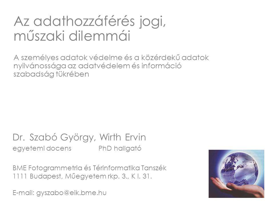Dr. Szabó György, Wirth Ervin egyetemi docens PhD hallgató BME Fotogrammetria és Térinformatika Tanszék 1111 Budapest, Műegyetem rkp. 3., K I. 31. E-m