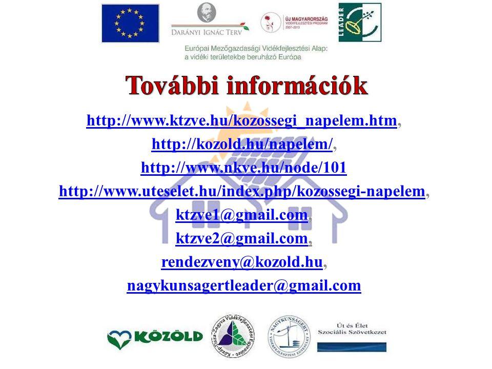 http://www.ktzve.hu/kozossegi_napelem.htmhttp://www.ktzve.hu/kozossegi_napelem.htm, http://kozold.hu/napelem/http://kozold.hu/napelem/, http://www.nkve.hu/node/101 http://www.uteselet.hu/index.php/kozossegi-napelemhttp://www.uteselet.hu/index.php/kozossegi-napelem, ktzve1@gmail.comktzve1@gmail.com, ktzve2@gmail.comktzve2@gmail.com, rendezveny@kozold.hurendezveny@kozold.hu, nagykunsagertleader@gmail.com