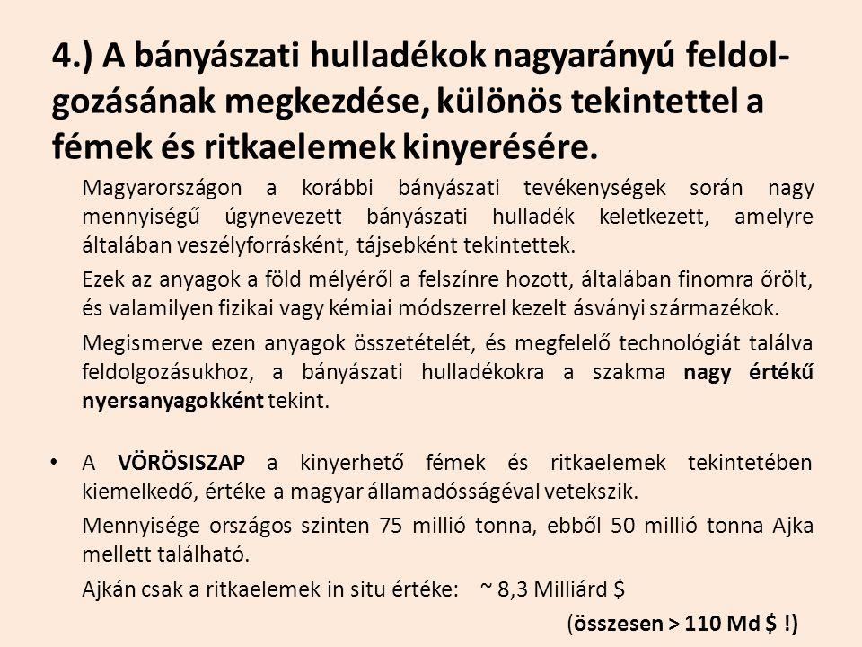 4.) A bányászati hulladékok nagyarányú feldol- gozásának megkezdése, különös tekintettel a fémek és ritkaelemek kinyerésére. Magyarországon a korábbi