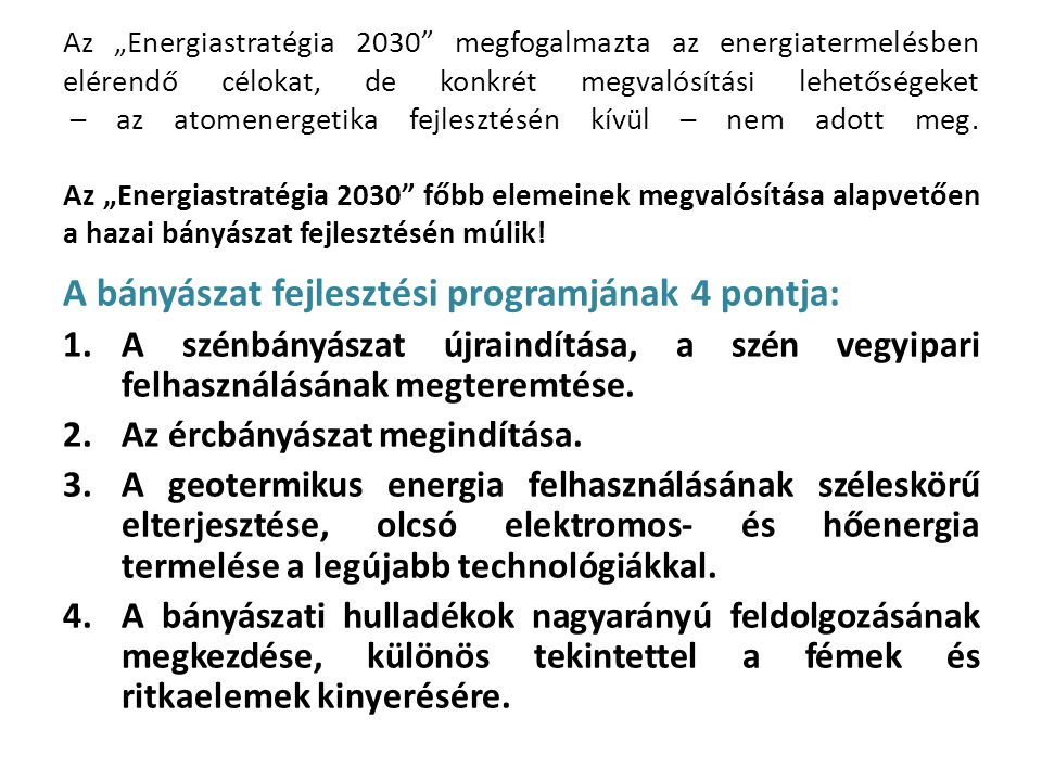 1.) A szénbányászat újraindítása, a szén vegyipari felhasználásának megteremtése.