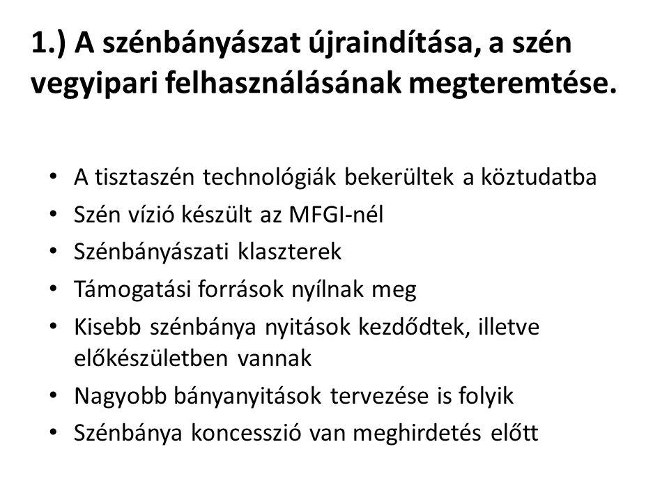 2.) Ércbányászat megindítása Recski bányák A megnyitással kapcsolatban további előkészületek zajlanak A háttér-tárgyalások eredményei alapján dől el, hogy kellenek-e további vizsgálatok Mecseki uránbánya A Wildhorse a kormányhatározatban foglalt vizsgálatokat elvégezte A Kormány 2015.