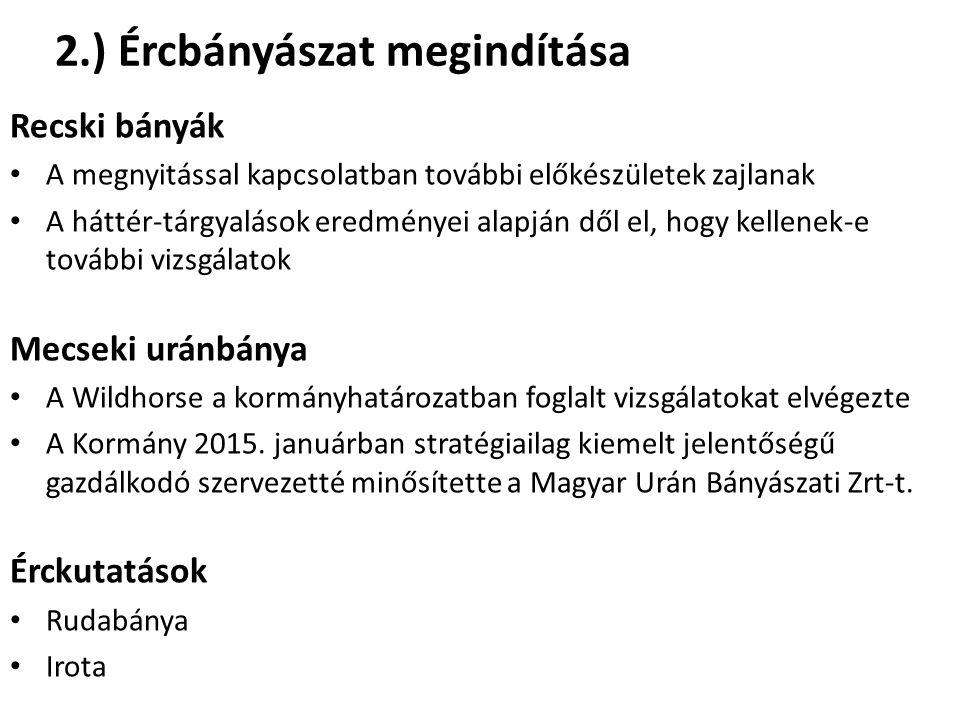 2.) Ércbányászat megindítása Recski bányák A megnyitással kapcsolatban további előkészületek zajlanak A háttér-tárgyalások eredményei alapján dől el,