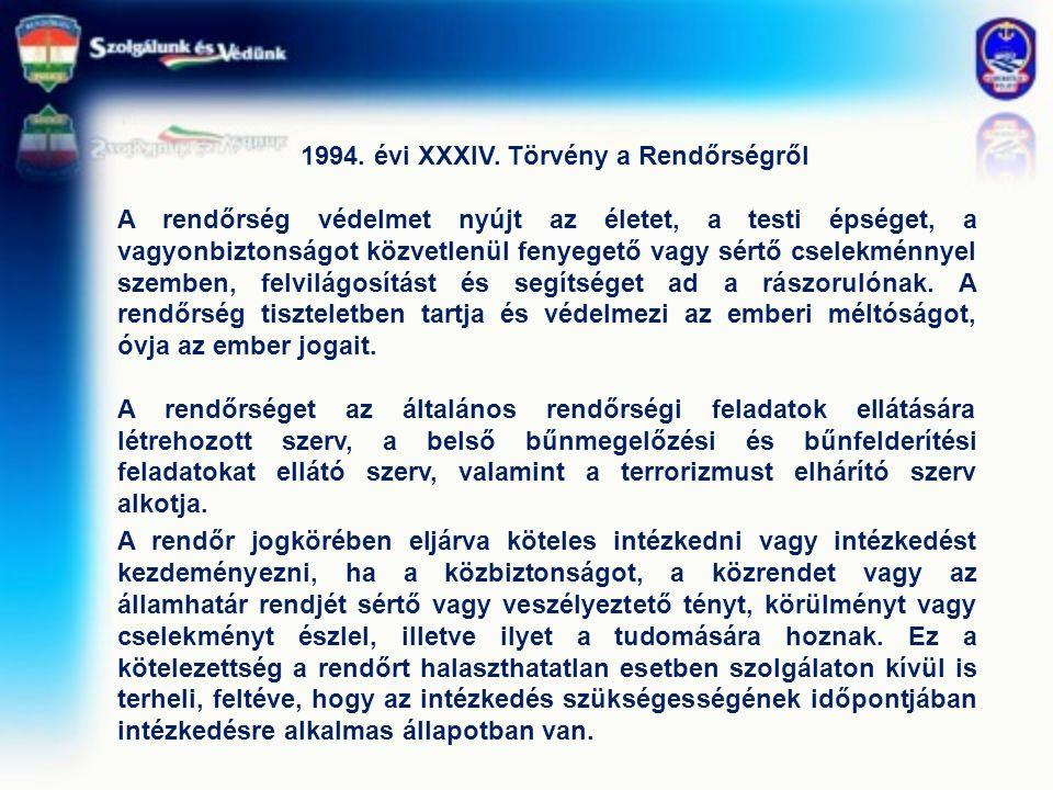 1994. évi XXXIV. Törvény a Rendőrségről A rendőrség védelmet nyújt az életet, a testi épséget, a vagyonbiztonságot közvetlenül fenyegető vagy sértő cs