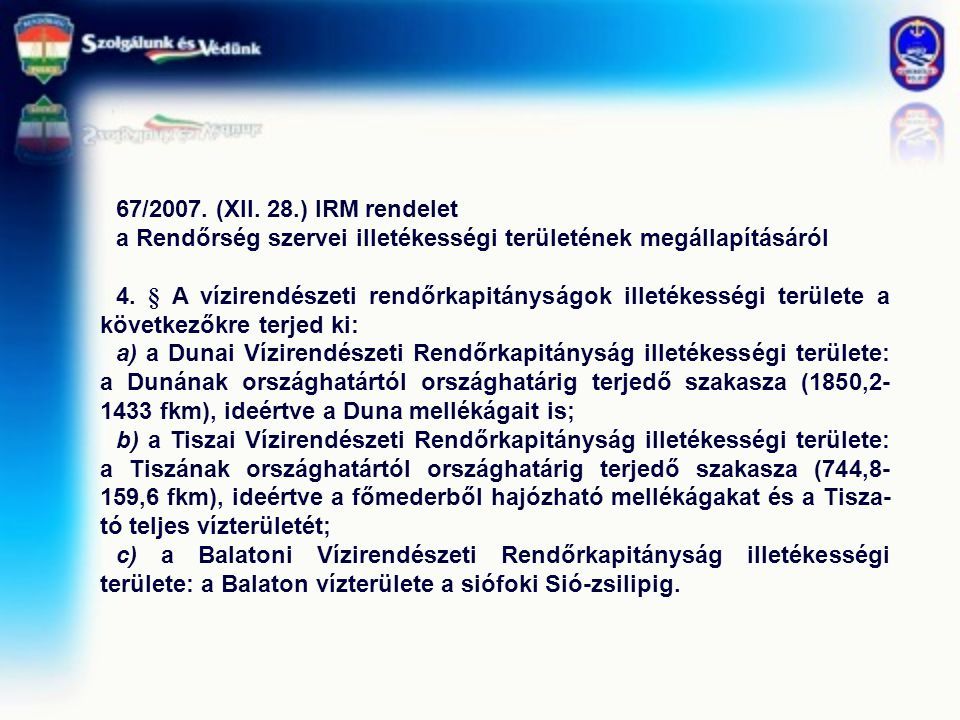 67/2007. (XII. 28.) IRM rendelet a Rendőrség szervei illetékességi területének megállapításáról 4. § A vízirendészeti rendőrkapitányságok illetékesség