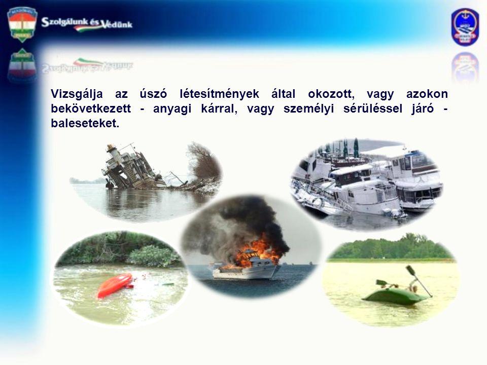 Vizsgálja az úszó létesítmények által okozott, vagy azokon bekövetkezett - anyagi kárral, vagy személyi sérüléssel járó - baleseteket.