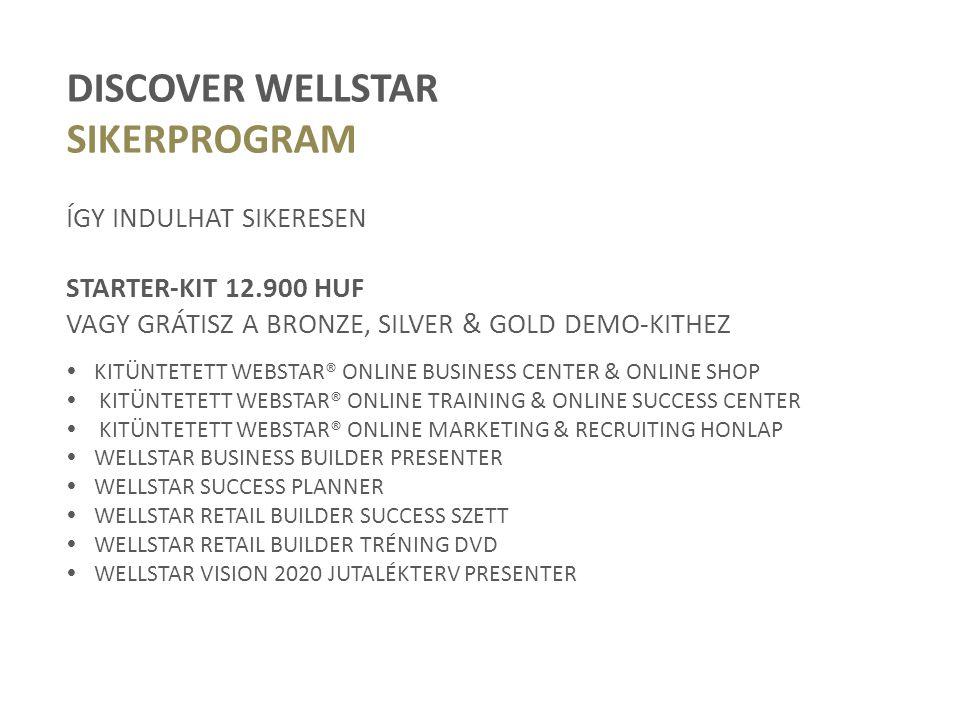 DISCOVER WELLSTAR SIKERPROGRAM ÍGY INDULHAT SIKERESEN STARTER-KIT 12.900 HUF VAGY GRÁTISZ A BRONZE, SILVER & GOLD DEMO-KITHEZ  KITÜNTETETT WEBSTAR® O