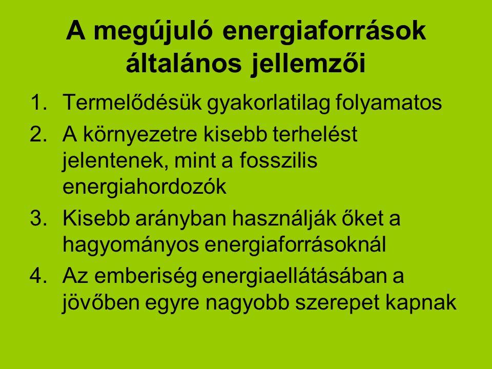 A megújuló energiaforrások általános jellemzői 1.Termelődésük gyakorlatilag folyamatos 2.A környezetre kisebb terhelést jelentenek, mint a fosszilis e