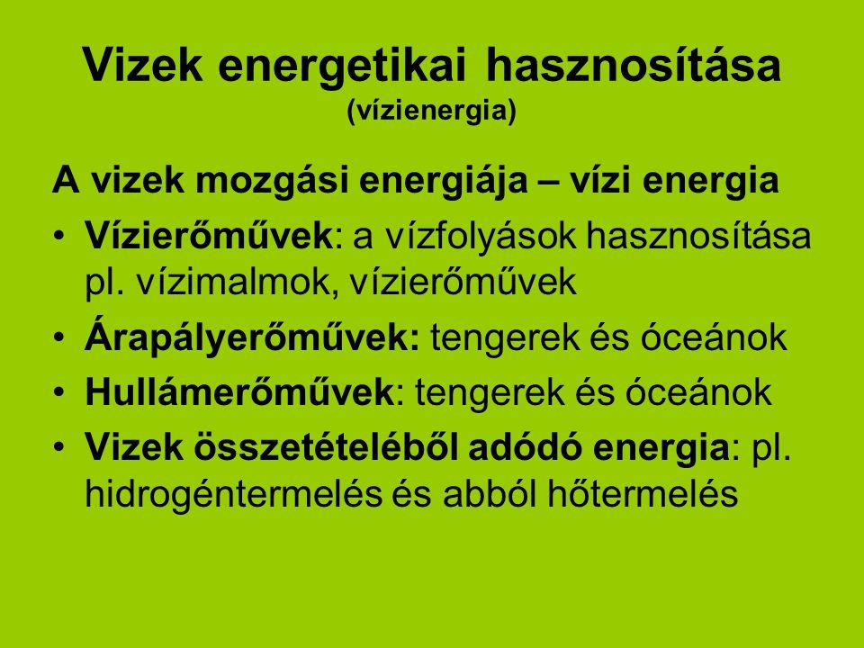 Vizek energetikai hasznosítása (vízienergia) A vizek mozgási energiája – vízi energia Vízierőművek: a vízfolyások hasznosítása pl. vízimalmok, vízierő