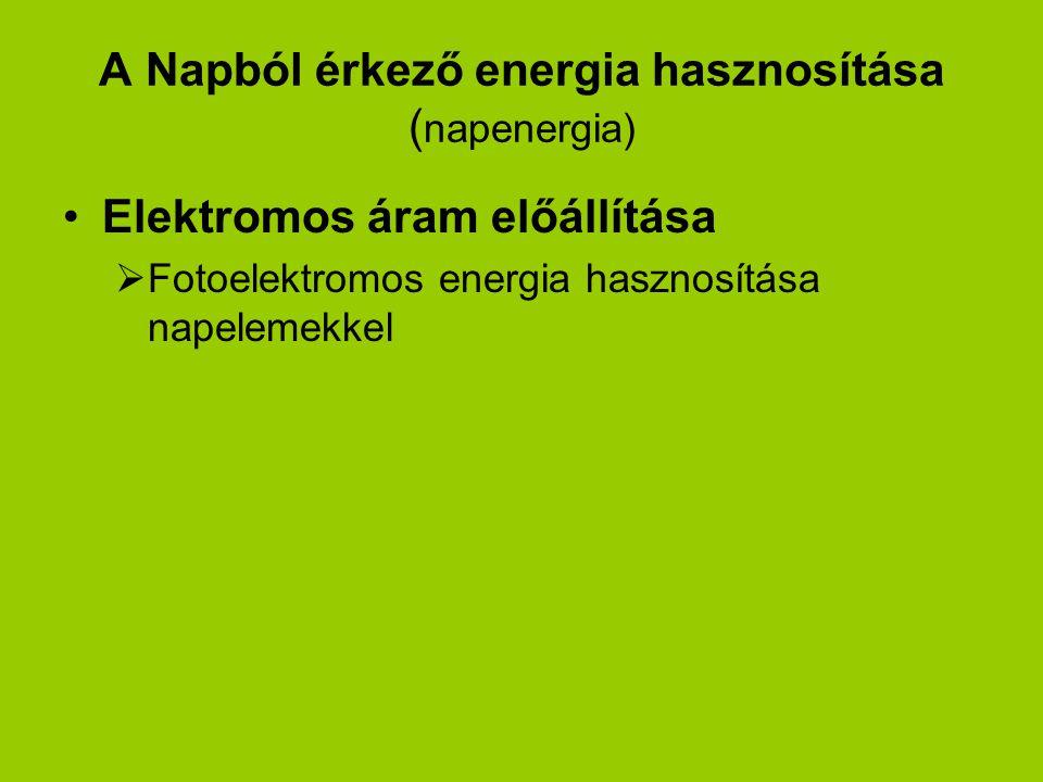 A Napból érkező energia hasznosítása ( napenergia) Elektromos áram előállítása  Fotoelektromos energia hasznosítása napelemekkel