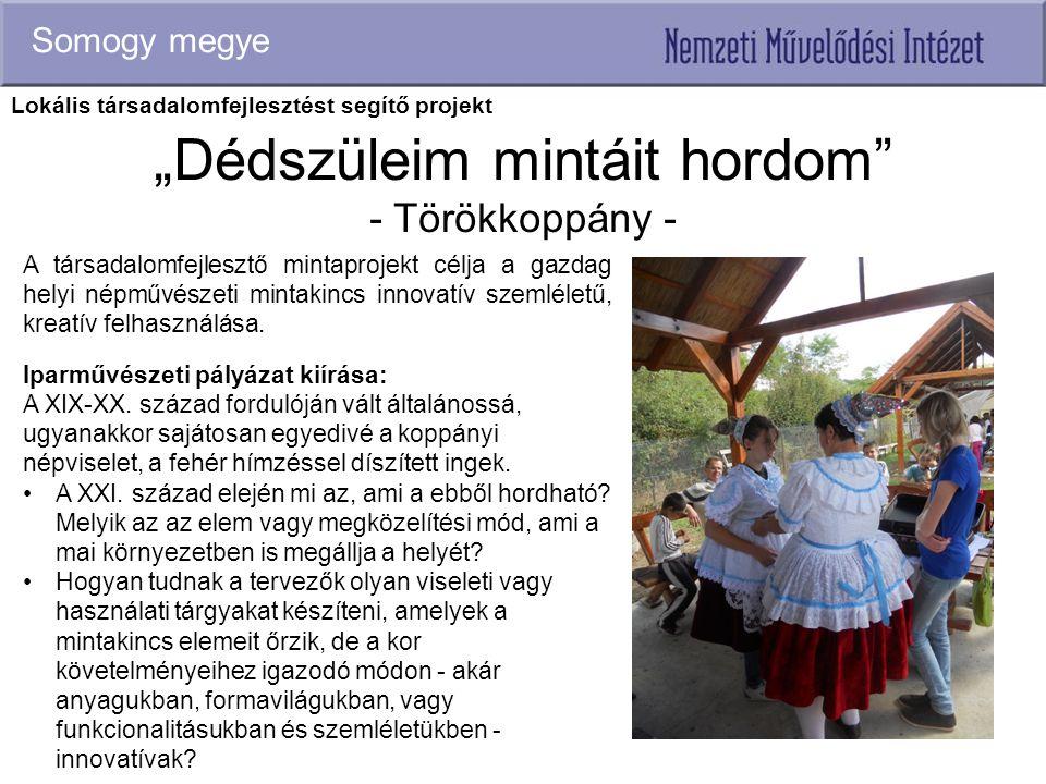 """""""Dédszüleim mintáit hordom"""" - Törökkoppány - Somogy megye A társadalomfejlesztő mintaprojekt célja a gazdag helyi népművészeti mintakincs innovatív sz"""
