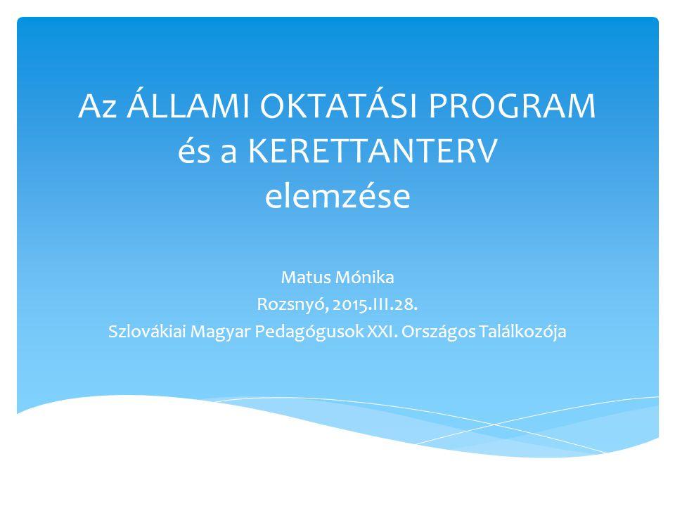 Az ÁLLAMI OKTATÁSI PROGRAM és a KERETTANTERV elemzése Matus Mónika Rozsnyó, 2015.III.28.
