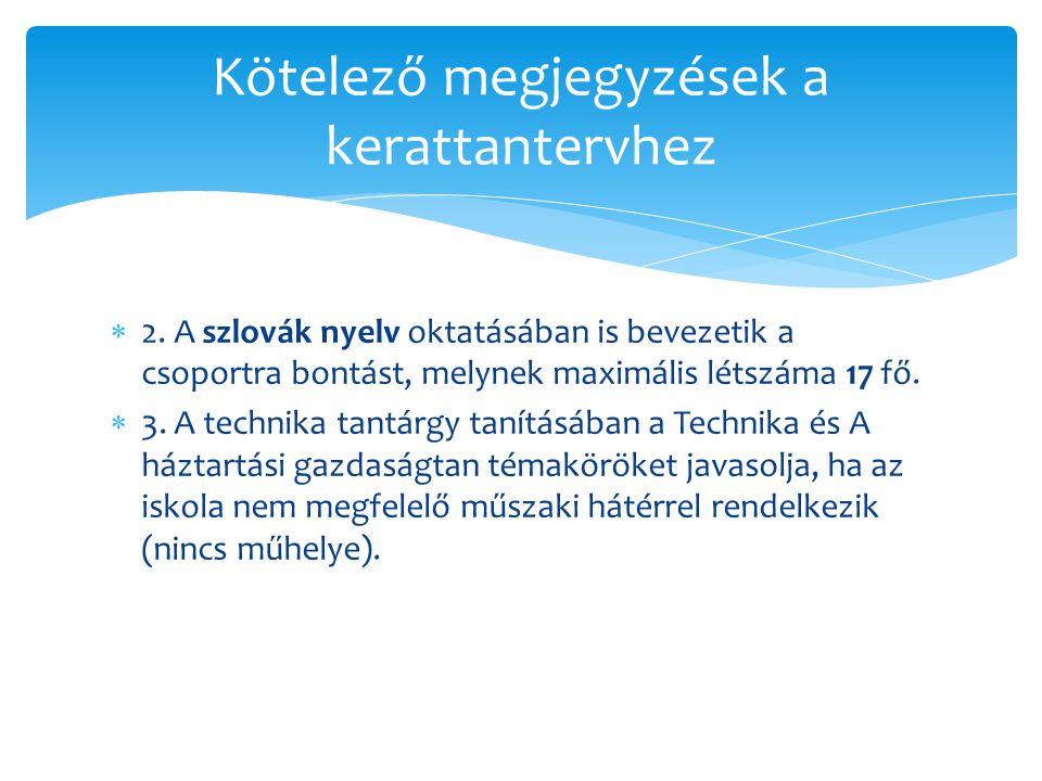  2. A szlovák nyelv oktatásában is bevezetik a csoportra bontást, melynek maximális létszáma 17 fő.  3. A technika tantárgy tanításában a Technika é