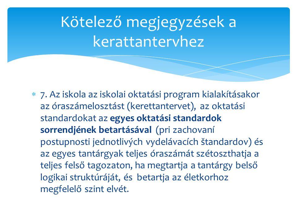  7. Az iskola az iskolai oktatási program kialakításakor az óraszámelosztást (kerettantervet), az oktatási standardokat az egyes oktatási standardok