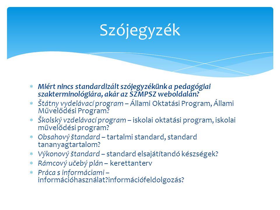  Miért nincs standardizált szójegyzékünk a pedagógiai szakterminológiára, akár az SZMPSZ weboldalán.