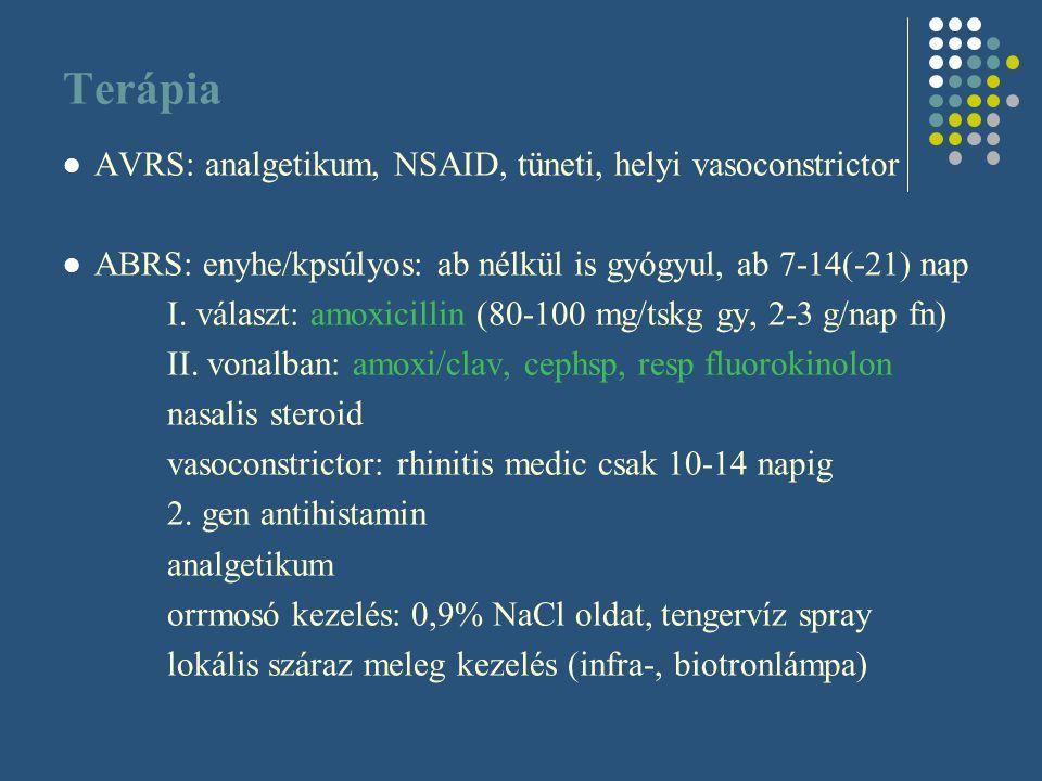 Terápia AVRS: analgetikum, NSAID, tüneti, helyi vasoconstrictor ABRS: enyhe/kpsúlyos: ab nélkül is gyógyul, ab 7-14(-21) nap I. választ: amoxicillin (