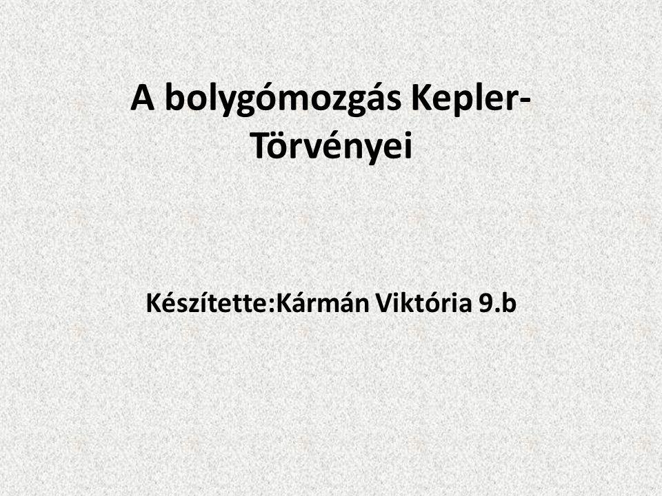 A bolygómozgás Kepler- Törvényei Készítette:Kármán Viktória 9.b