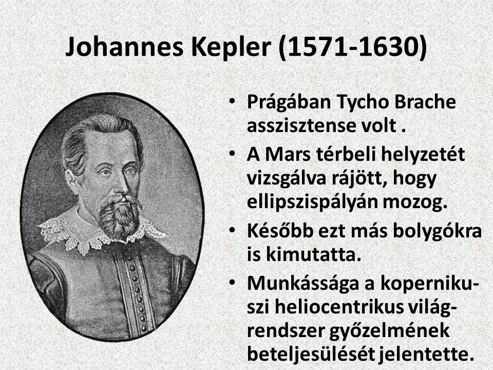 Johannes Kepler (1571-1630) Prágában Tycho Brache asszisztense volt. A Mars térbeli helyzetét vizsgálva rájött, hogy ellipszispályán mozog. Később ezt