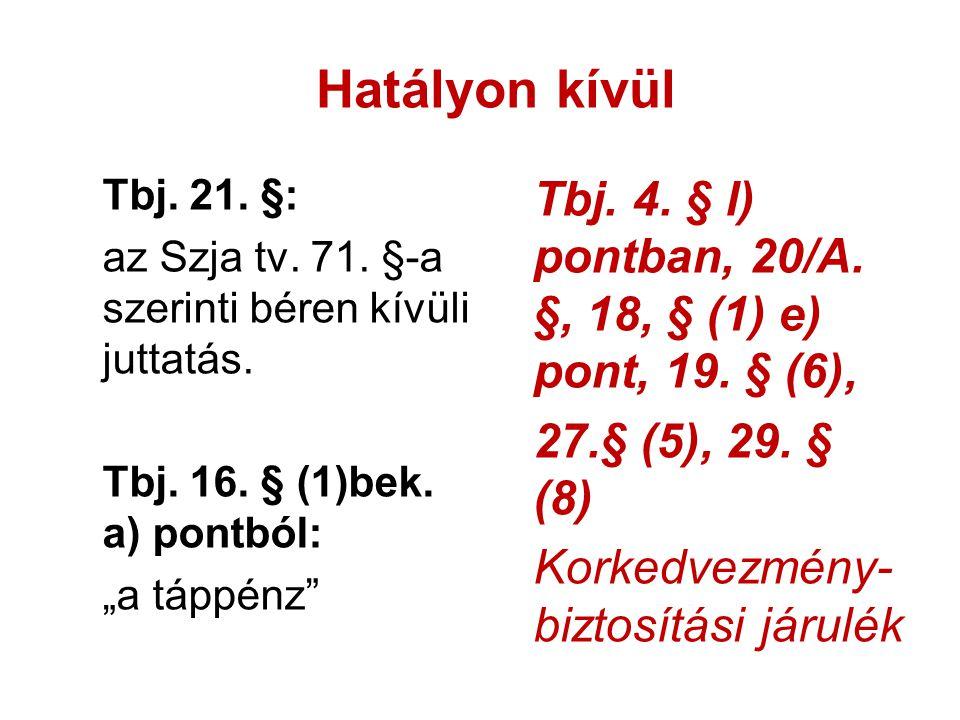 Hatályon kívül Tbj.21. §: az Szja tv. 71. §-a szerinti béren kívüli juttatás.