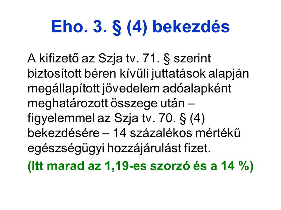 Eho.3. § (4) bekezdés A kifizető az Szja tv. 71.