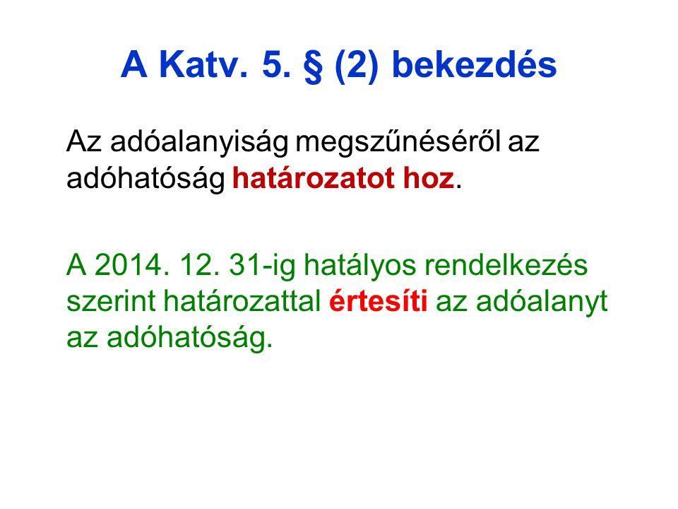 A Katv.5. § (2) bekezdés Az adóalanyiság megszűnéséről az adóhatóság határozatot hoz.