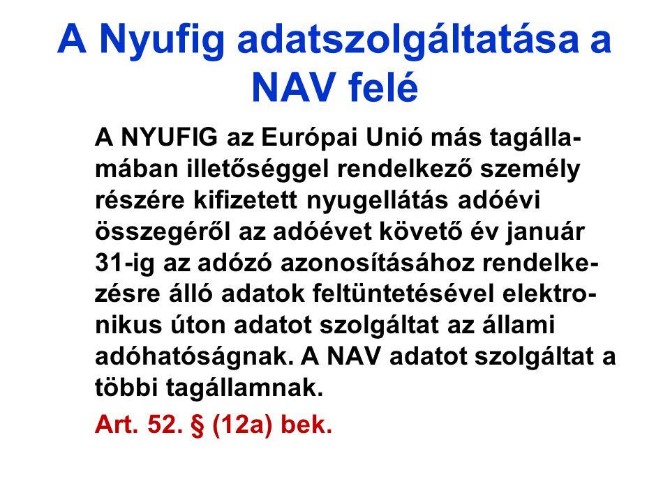 A Nyufig adatszolgáltatása a NAV felé A NYUFIG az Európai Unió más tagálla- mában illetőséggel rendelkező személy részére kifizetett nyugellátás adóévi összegéről az adóévet követő év január 31-ig az adózó azonosításához rendelke- zésre álló adatok feltüntetésével elektro- nikus úton adatot szolgáltat az állami adóhatóságnak.
