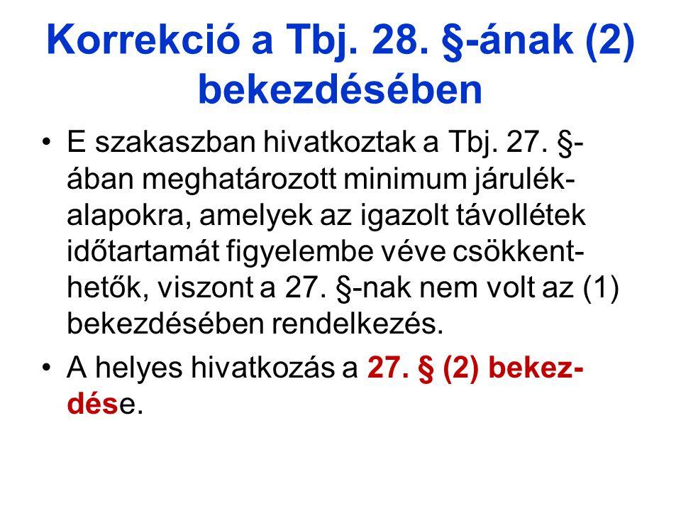 Korrekció a Tbj.28. §-ának (2) bekezdésében E szakaszban hivatkoztak a Tbj.