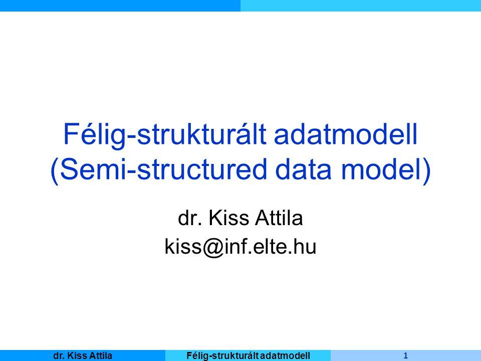 Master Informatique 1 dr. Kiss AttilaFélig-strukturált adatmodell Félig-strukturált adatmodell (Semi-structured data model) dr. Kiss Attila kiss@inf.e