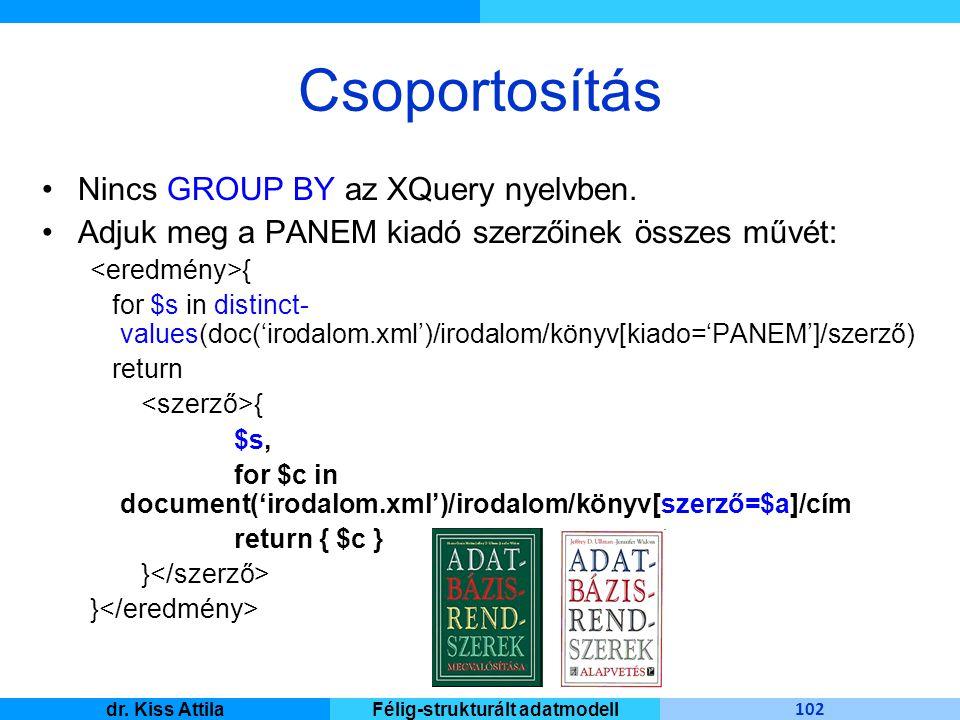 Master Informatique 102 dr. Kiss AttilaFélig-strukturált adatmodell Csoportosítás Nincs GROUP BY az XQuery nyelvben. Adjuk meg a PANEM kiadó szerzőine