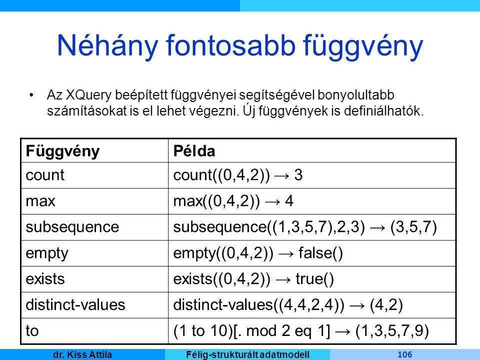 Master Informatique 106 dr. Kiss AttilaFélig-strukturált adatmodell Néhány fontosabb függvény Az XQuery beépített függvényei segítségével bonyolultabb
