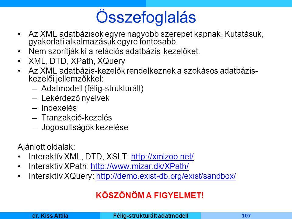 Master Informatique 107 dr. Kiss AttilaFélig-strukturált adatmodell Összefoglalás Az XML adatbázisok egyre nagyobb szerepet kapnak. Kutatásuk, gyakorl