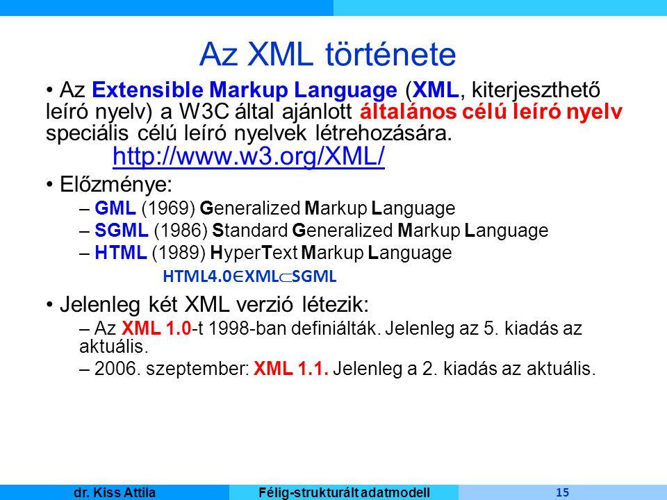 Master Informatique 15 dr. Kiss AttilaFélig-strukturált adatmodell Az XML története Az Extensible Markup Language (XML, kiterjeszthető leíró nyelv) a