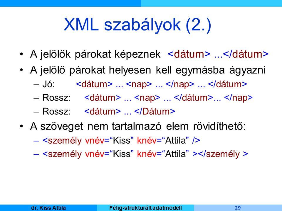 Master Informatique 29 dr. Kiss AttilaFélig-strukturált adatmodell XML szabályok (2.) A jelölők párokat képeznek... A jelölő párokat helyesen kell egy
