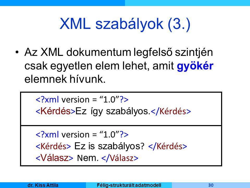 Master Informatique 30 dr. Kiss AttilaFélig-strukturált adatmodell XML szabályok (3.) Az XML dokumentum legfelső szintjén csak egyetlen elem lehet, am