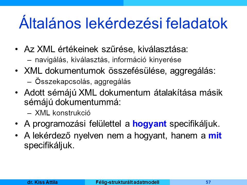 Master Informatique 57 dr. Kiss AttilaFélig-strukturált adatmodell Általános lekérdezési feladatok Az XML értékeinek szűrése, kiválasztása: –navigálás