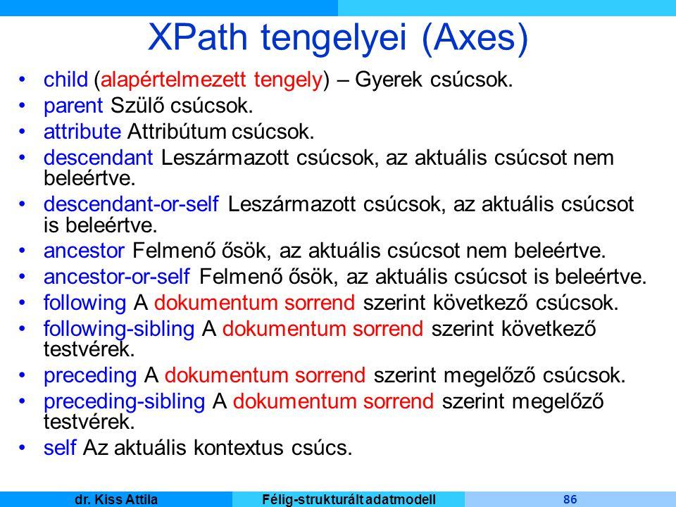 Master Informatique 86 dr. Kiss AttilaFélig-strukturált adatmodell XPath tengelyei (Axes) child (alapértelmezett tengely) – Gyerek csúcsok. parent Szü