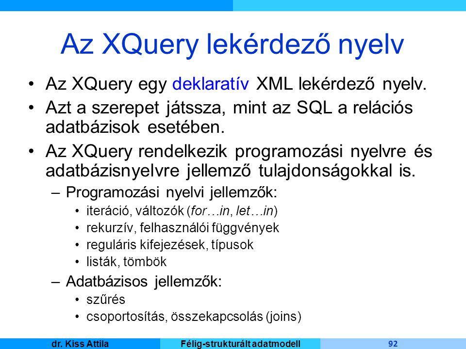 Master Informatique 92 dr. Kiss AttilaFélig-strukturált adatmodell Az XQuery lekérdező nyelv Az XQuery egy deklaratív XML lekérdező nyelv. Azt a szere