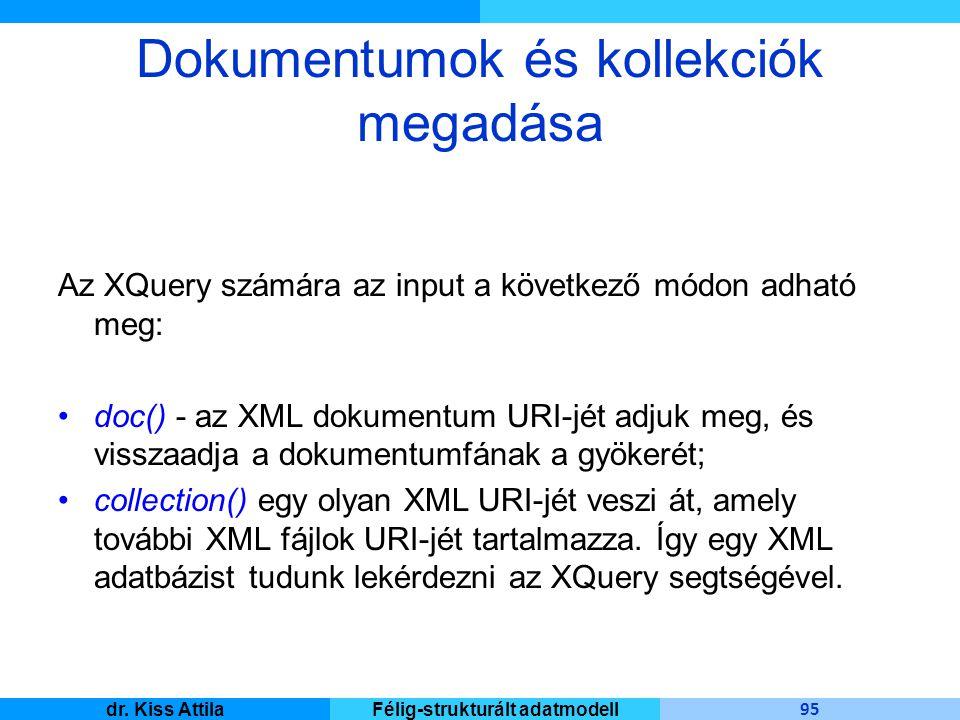 Master Informatique 95 dr. Kiss AttilaFélig-strukturált adatmodell Dokumentumok és kollekciók megadása Az XQuery számára az input a következő módon ad