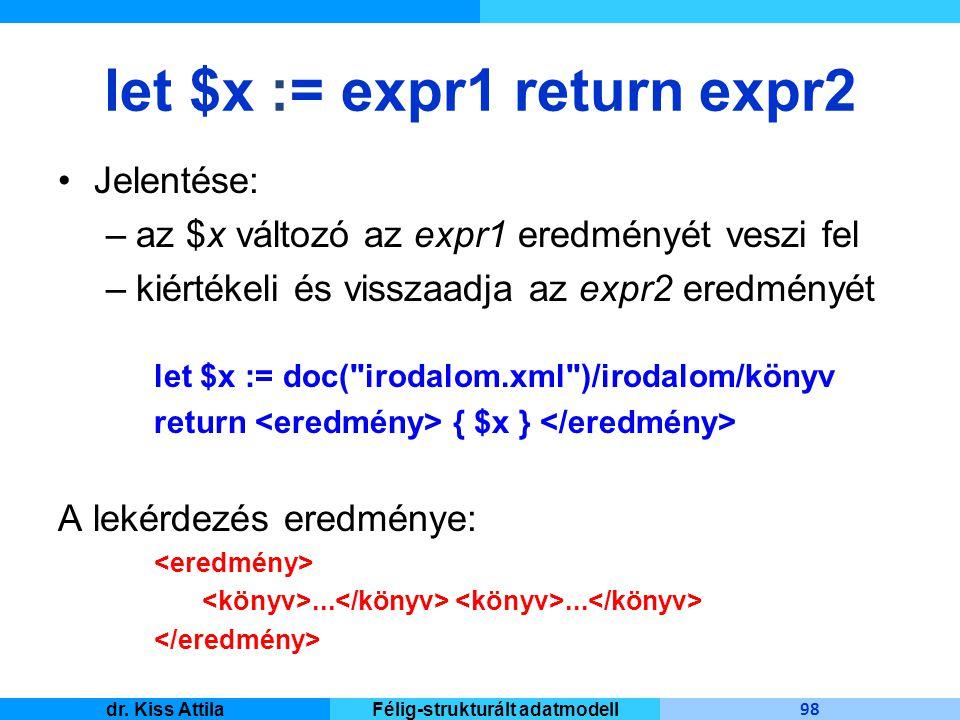 Master Informatique 98 dr. Kiss AttilaFélig-strukturált adatmodell let $x := expr1 return expr2 Jelentése: –az $x változó az expr1 eredményét veszi fe